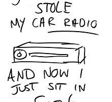 Somebody Stole My Car Radio by featherarrow