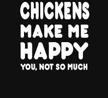 Chickens Make Me Happy You, Not So Much - Tshirts & Hoodies T-Shirt