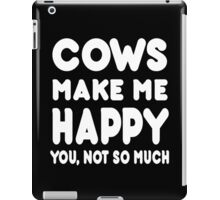 Cows Make Me Happy You, Not So Much - Tshirts & Hoodies iPad Case/Skin