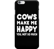 Cows Make Me Happy You, Not So Much - Tshirts & Hoodies iPhone Case/Skin