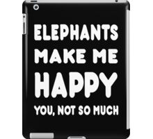 Elephants Make Me Happy You, Not So Much - Tshirts & Hoodies iPad Case/Skin