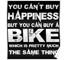 You Can't Buy Happiness But You Can Buy A Bike Which Is Pretty Much The Same Thing - TShirts & Hoodies Poster