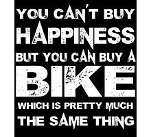 You Can't Buy Happiness But You Can Buy A Bike Which Is Pretty Much The Same Thing - TShirts & Hoodies Photographic Print