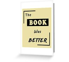Books Addicted - The Book Was Better (Books Vs Movies) Greeting Card