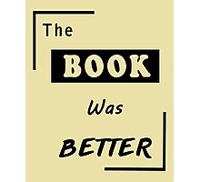 Books Addicted - The Book Was Better (Books Vs Movies) Photographic Print