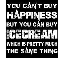 You Can't Buy Happiness But You Can Buy Icecream Which Is Pretty Much The Same Thing - TShirts & Hoodies Photographic Print