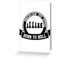 born to roll Greeting Card
