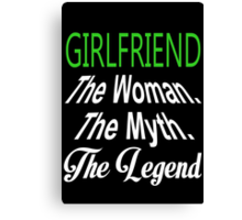Girlfriend The Woman The Myth The Legend - Funny Tshirts Canvas Print