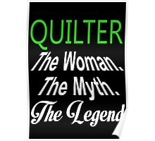 Quilter The Woman The Myth The Legend - Funny Tshirts Poster