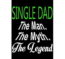 Single Dad The Man The Myth The Legend - Funny Tshirts Photographic Print