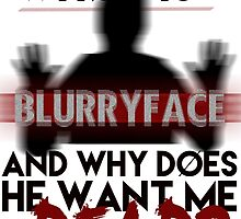 Who is Blurryface? by featherarrow