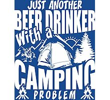 Just Another Beer Drinker With A Camping Problem Photographic Print