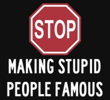 Stop Making Stupid People Famous  by sayers