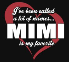 I've Been Called A Lot Of Names Mimi Is My Favorite - Funny Tshirts by custom333