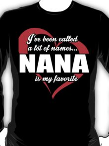 I've Been Called A Lot Of Names Nana Is My Favorite - Limited Edition Tshirts T-Shirt
