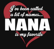 I've Been Called A Lot Of Names Nana Is My Favorite - Funny Tshirts by custom333