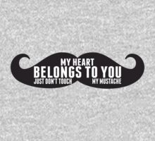 My Heart Belongs To You Just Do not Touch My Mustache by classydesigns