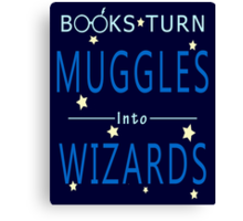Books Addicted - Books Turn Muggles Into Wizzards Canvas Print