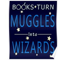 Books Addicted - Books Turn Muggles Into Wizzards Poster