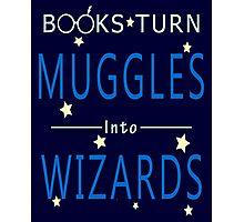 Books Addicted - Books Turn Muggles Into Wizzards Photographic Print
