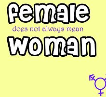 Female Doesn't Mean Woman - White Letters by hathawaywrites
