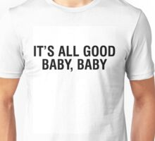 IT'S ALL GOOD BABY, BABY Unisex T-Shirt