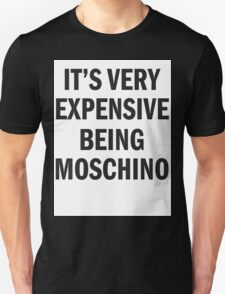 IT'S VERY EXPENSIVE BEING MOSCHINO Unisex T-Shirt