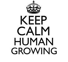 KEEP CALM HUMAN GROWING Photographic Print
