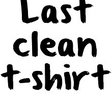 LAST CLEAN T-SHIRT by tculture