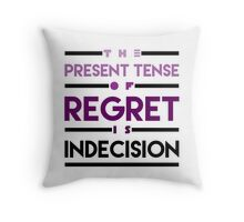 The Present Tense of Regret is Indecision Throw Pillow