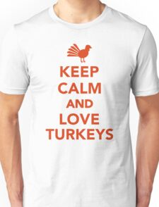 Keep calm and love turkeys Unisex T-Shirt