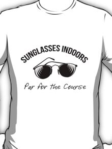 Sunglasses Indoors  T-Shirt