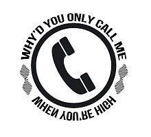 Why'd you only call me when you're high by MayaTauber