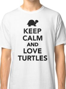 Keep calm and love Turtles Classic T-Shirt