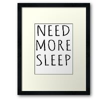 NEED MORE SLEEP Framed Print