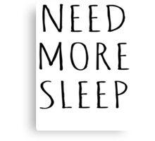 NEED MORE SLEEP Canvas Print