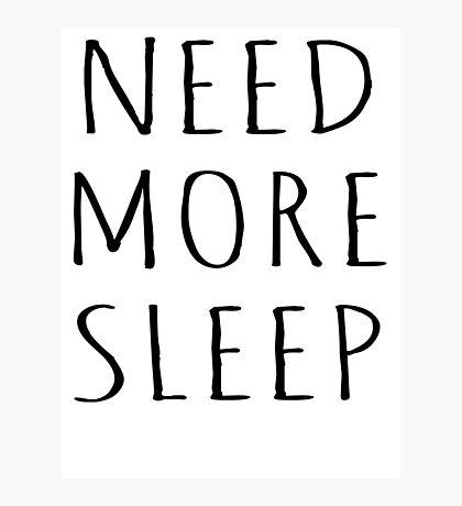 NEED MORE SLEEP Photographic Print