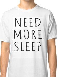 NEED MORE SLEEP Classic T-Shirt