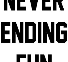 NEVER ENDING FUN by tculture