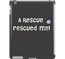 A Rescue rescued me! iPad Case/Skin