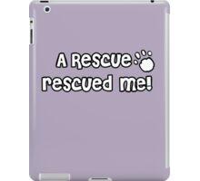 A Rescue rescued me! - White Paw Print iPad Case/Skin