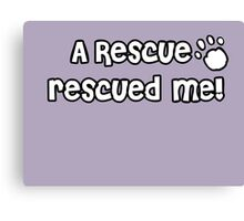 A Rescue rescued me! - White Paw Print Canvas Print