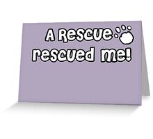 A Rescue rescued me! - White Paw Print Greeting Card