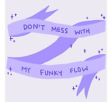 Don't Mess With My Funky Flow (Purple) Photographic Print