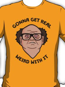 Frank Reynolds getting real weird with it. T-Shirt