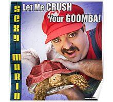SexyMario MEME - Let Me Crush Your Goomba! 3 Poster