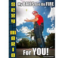 SexyMario MEME - My Balls Are On Fire For You 2 Photographic Print