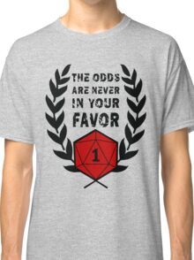The Odds Are Never In Your Favor Classic T-Shirt
