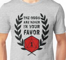 The Odds Are Never In Your Favor Unisex T-Shirt