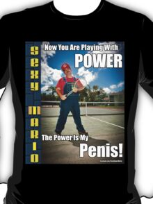 SexyMario MEME - Now you are playing with power, the power is my Penis! 2 T-Shirt